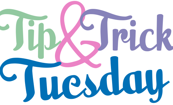 Tip & Trick Tuesday