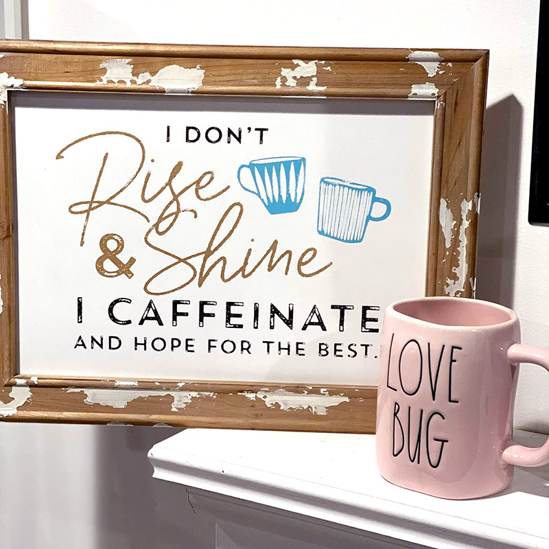 Rise and Shine Caffeinate and hope for the best.